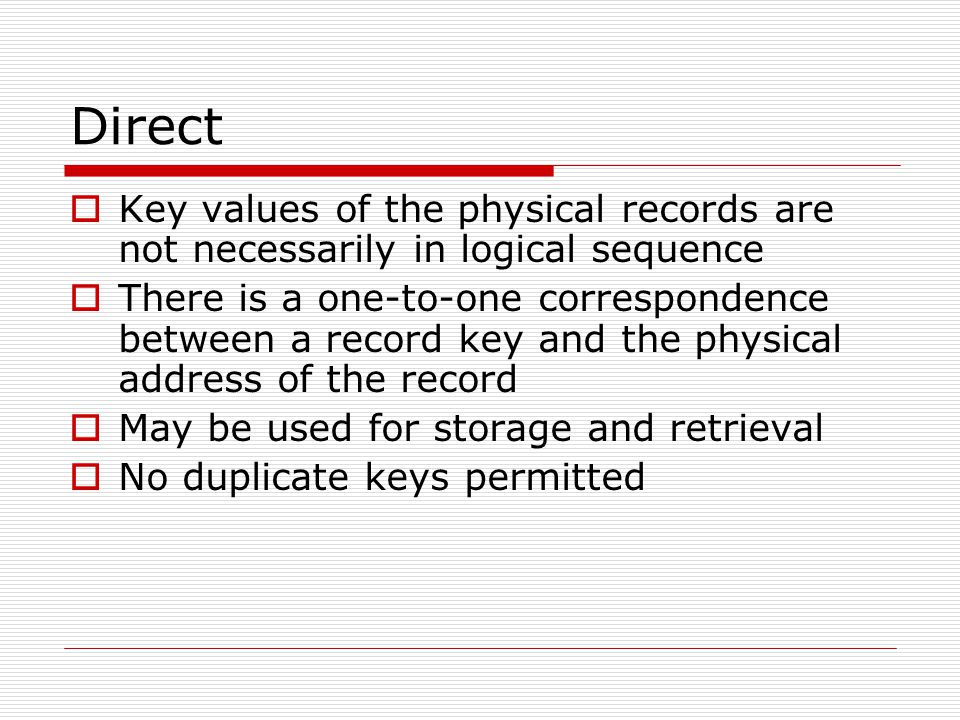 Direct Key values of the physical records are not necessarily in logical sequence.