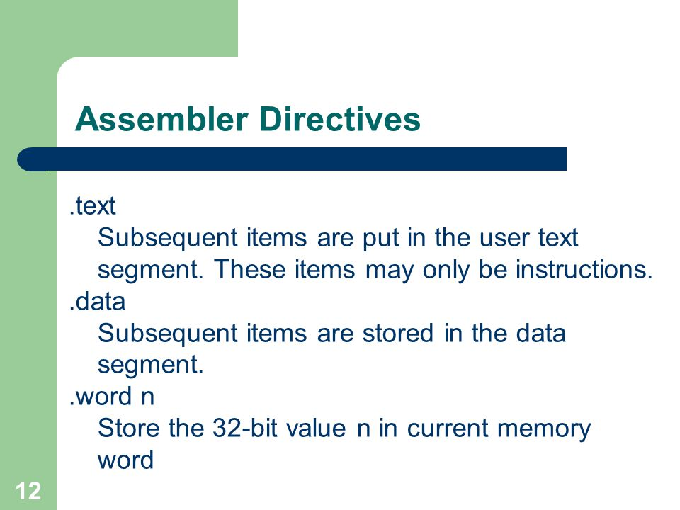 Assembler Directives .text Subsequent items are put in the user text