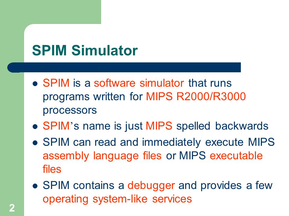 SPIM Simulator SPIM is a software simulator that runs programs written for MIPS R2000/R3000 processors.