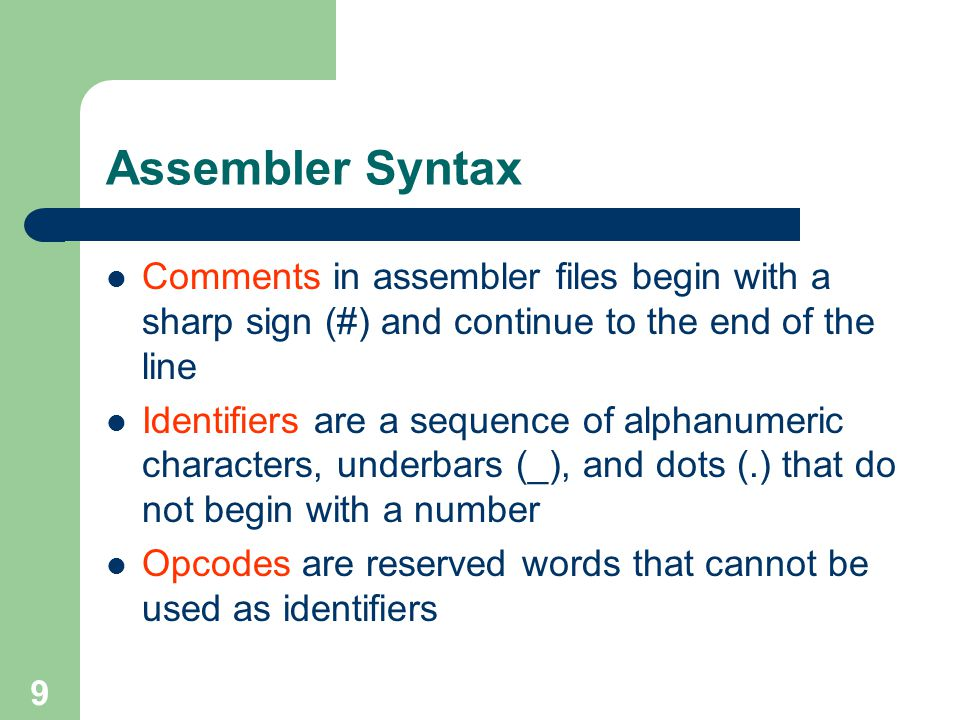Assembler Syntax Comments in assembler files begin with a sharp sign (#) and continue to the end of the line.