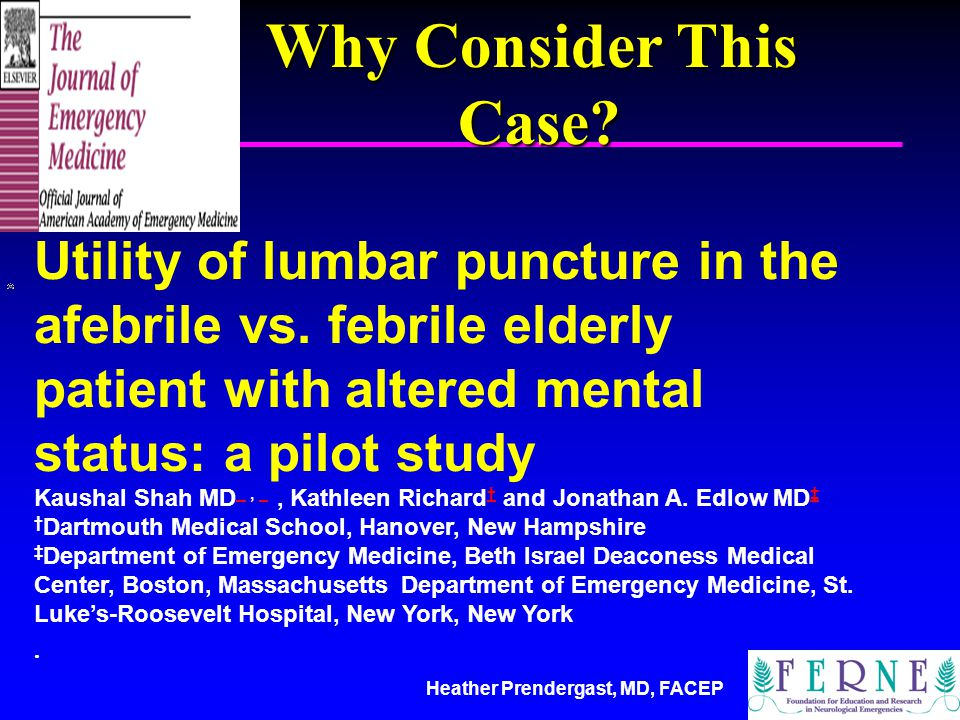 Why Consider This Case Utility of lumbar puncture in the afebrile vs. febrile elderly patient with altered mental status: a pilot study.