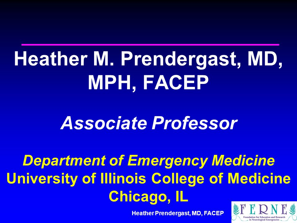Heather M. Prendergast, MD, MPH, FACEP Associate Professor Department of Emergency Medicine University of Illinois College of Medicine Chicago, IL