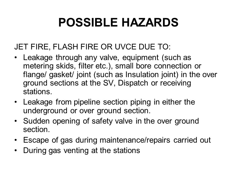 POSSIBLE HAZARDS JET FIRE, FLASH FIRE OR UVCE DUE TO: