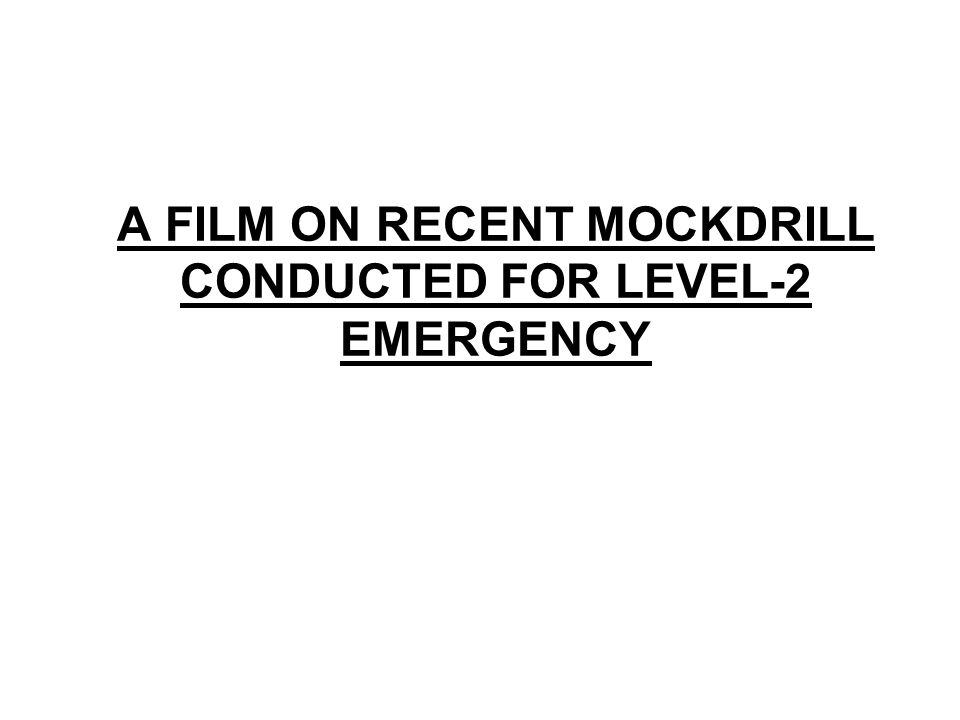 A FILM ON RECENT MOCKDRILL CONDUCTED FOR LEVEL-2 EMERGENCY