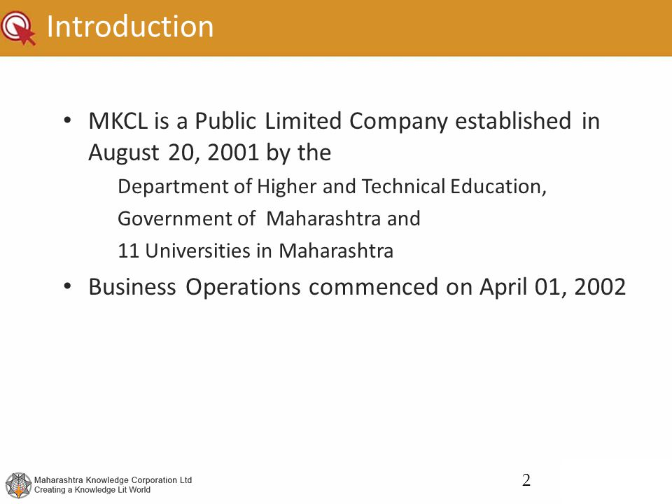 Introduction MKCL is a Public Limited Company established in August 20, 2001 by the. Department of Higher and Technical Education,