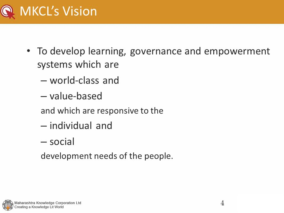 MKCL's Vision To develop learning, governance and empowerment systems which are. world-class and. value-based.