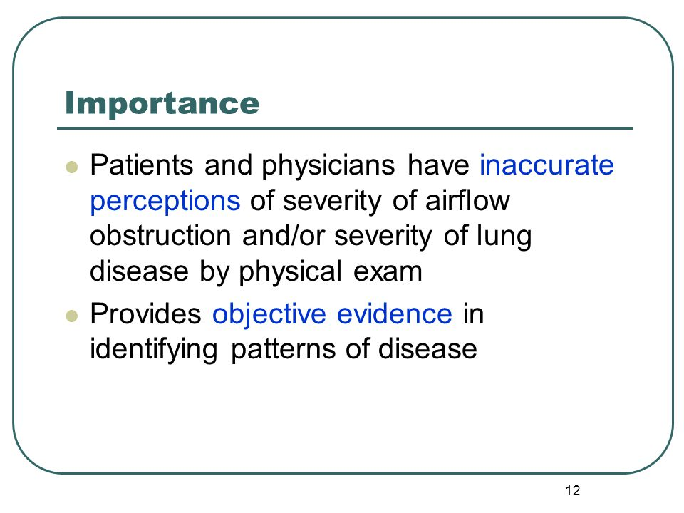 Importance Patients and physicians have inaccurate perceptions of severity of airflow obstruction and/or severity of lung disease by physical exam.