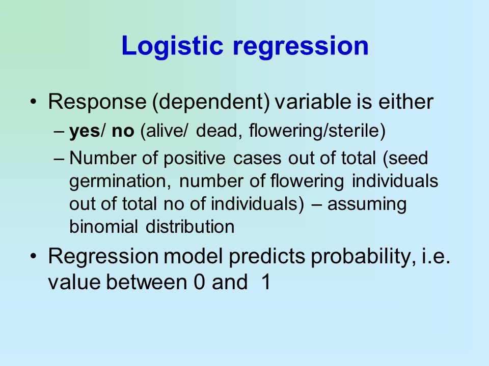 Logistic regression Response (dependent) variable is either