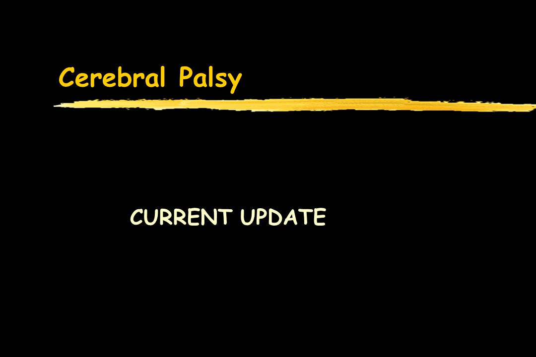Cerebral Palsy CURRENT UPDATE