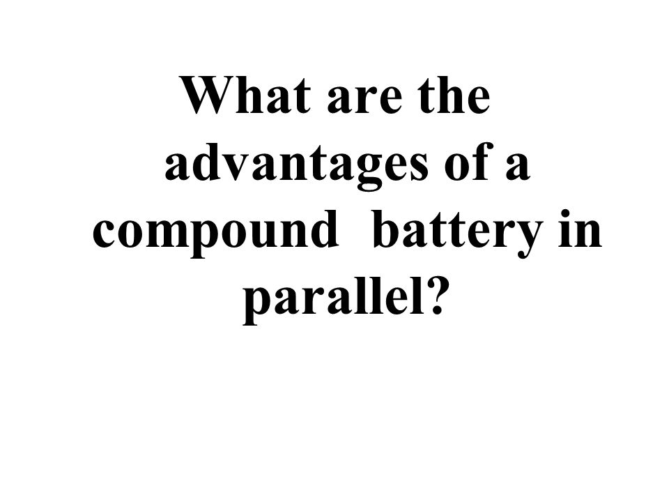 What are the advantages of a compound battery in parallel