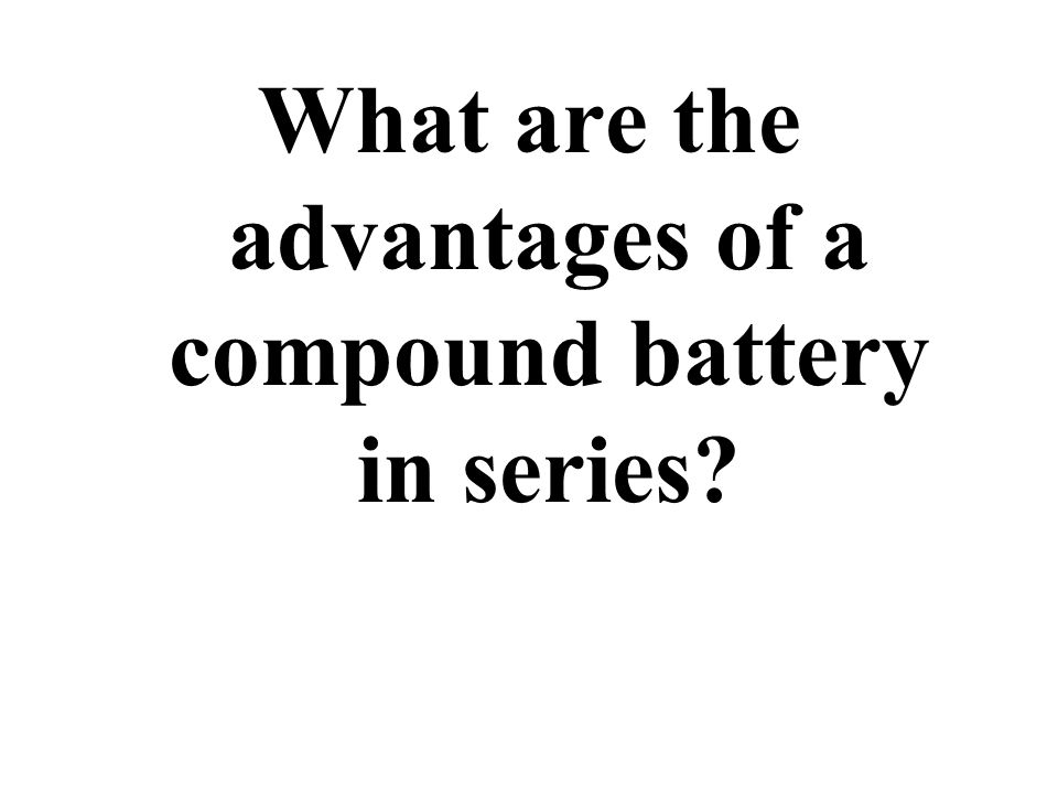 What are the advantages of a compound battery in series