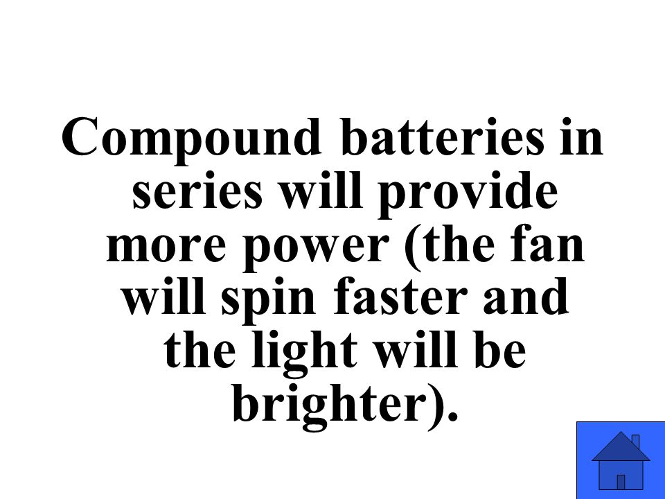 Compound batteries in series will provide more power (the fan will spin faster and the light will be brighter).