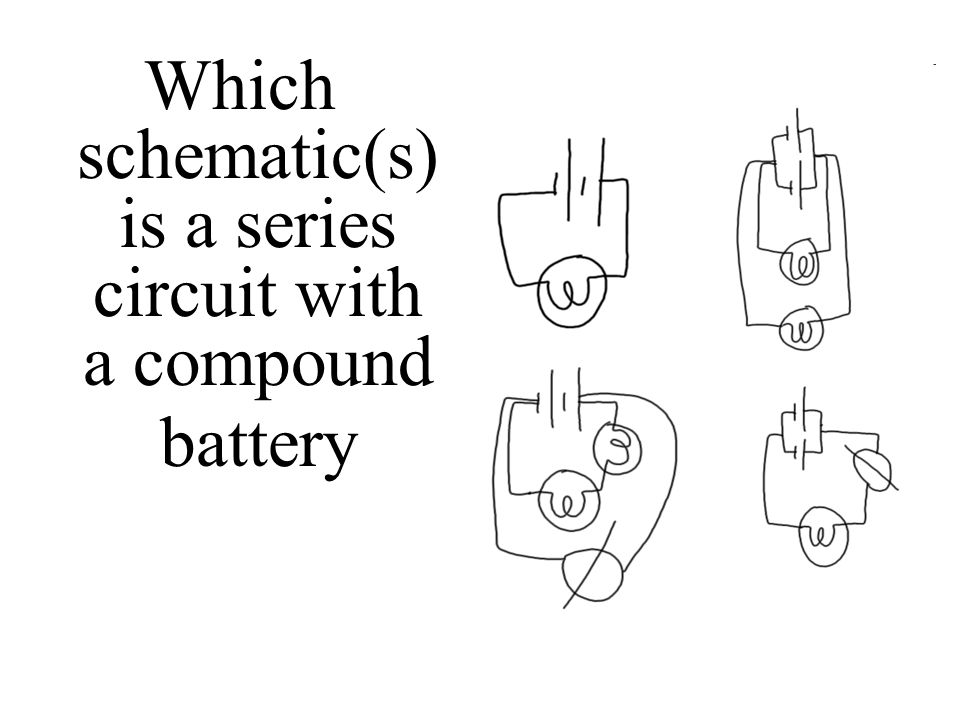 Which schematic(s) is a series circuit with a compound battery