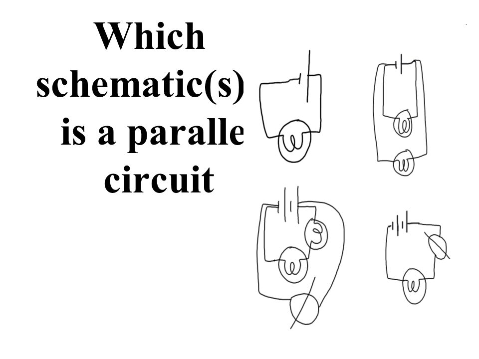 Which schematic(s) is is a parallel circuit