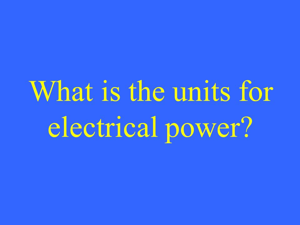 What is the units for electrical power