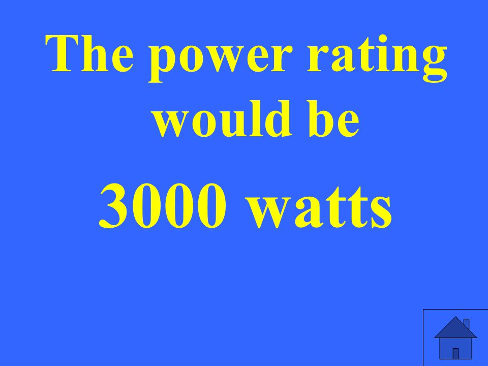 The power rating would be