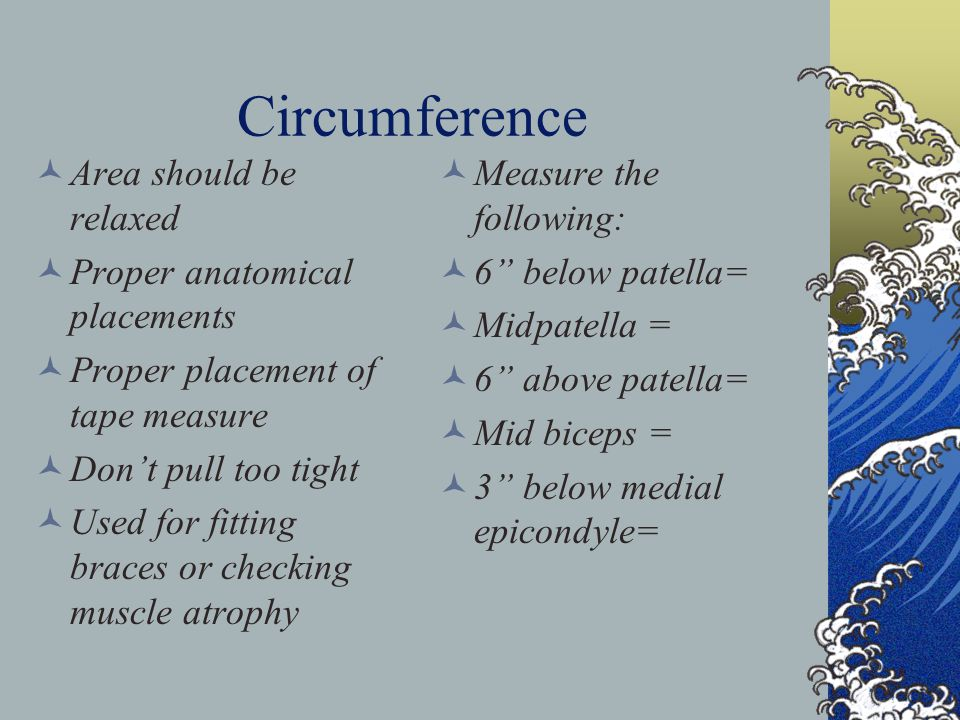 Circumference Area should be relaxed Proper anatomical placements