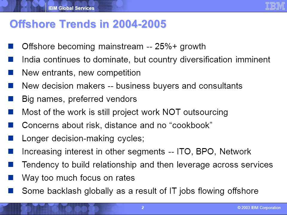 Offshore Trends in 2004-2005 Offshore becoming mainstream -- 25%+ growth. India continues to dominate, but country diversification imminent.