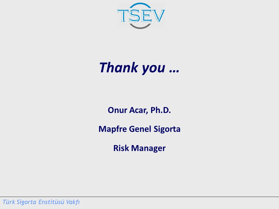 Thank you … Onur Acar, Ph.D. Mapfre Genel Sigorta Risk Manager