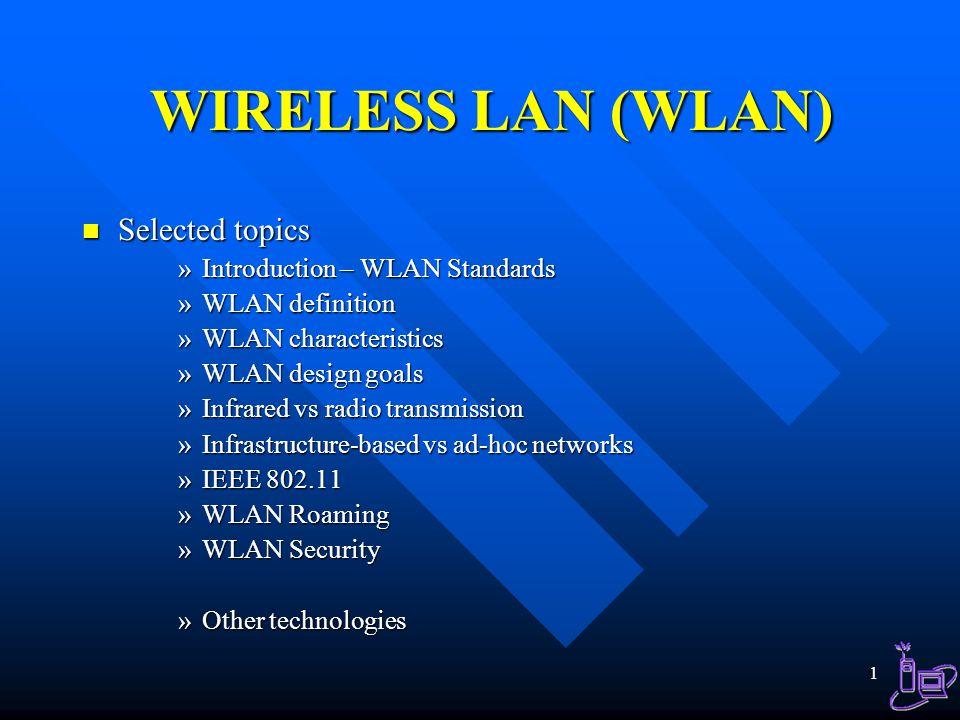 WIRELESS LAN (WLAN) Selected topics Introduction – WLAN Standards ...