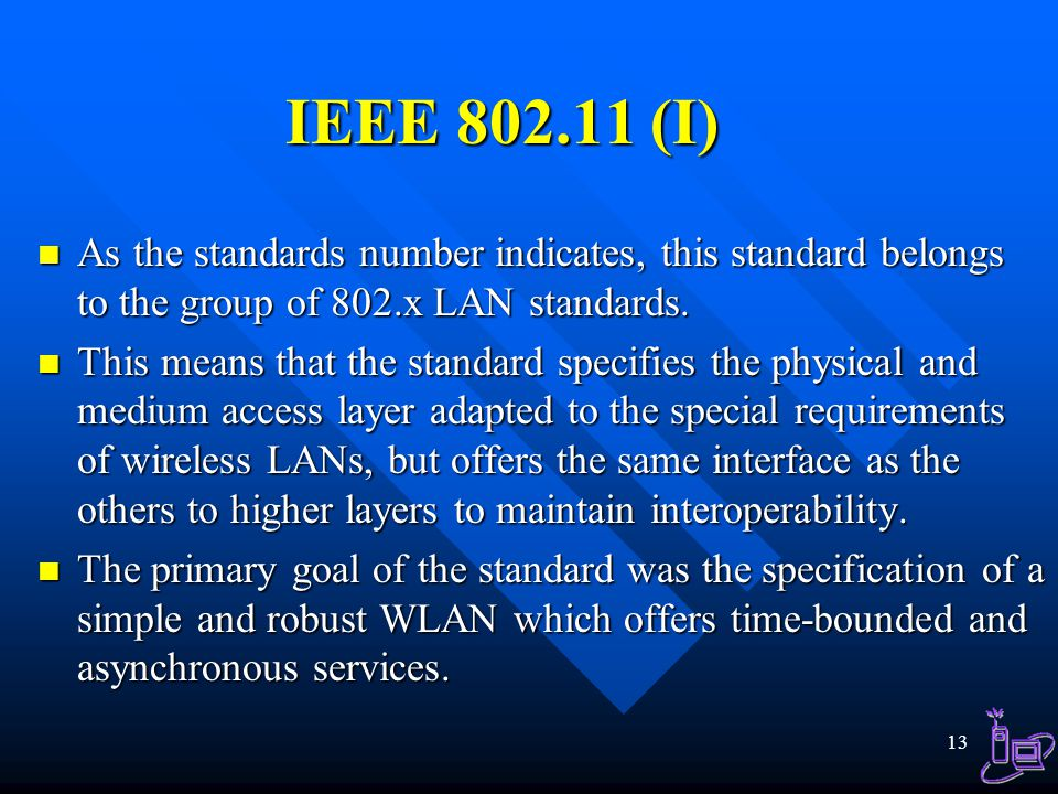 IEEE 802.11 (I) As the standards number indicates, this standard belongs to the group of 802.x LAN standards.