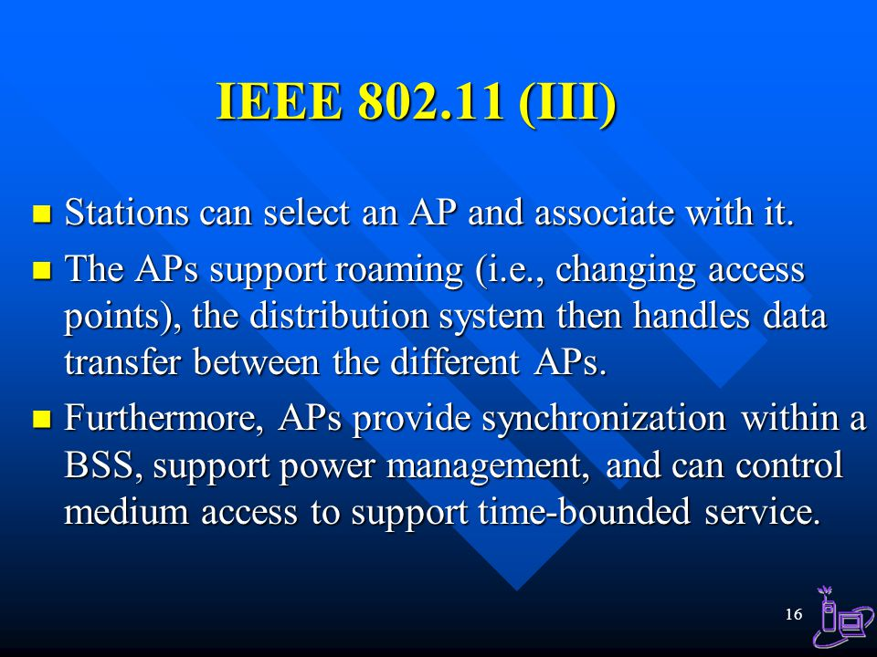 IEEE 802.11 (III) Stations can select an AP and associate with it.
