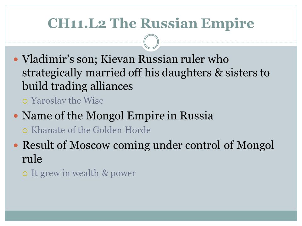 CH11.L2 The Russian Empire Vladimir's son; Kievan Russian ruler who strategically married off his daughters & sisters to build trading alliances.