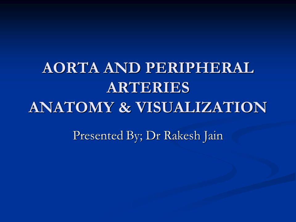AORTA AND PERIPHERAL ARTERIES ANATOMY & VISUALIZATION