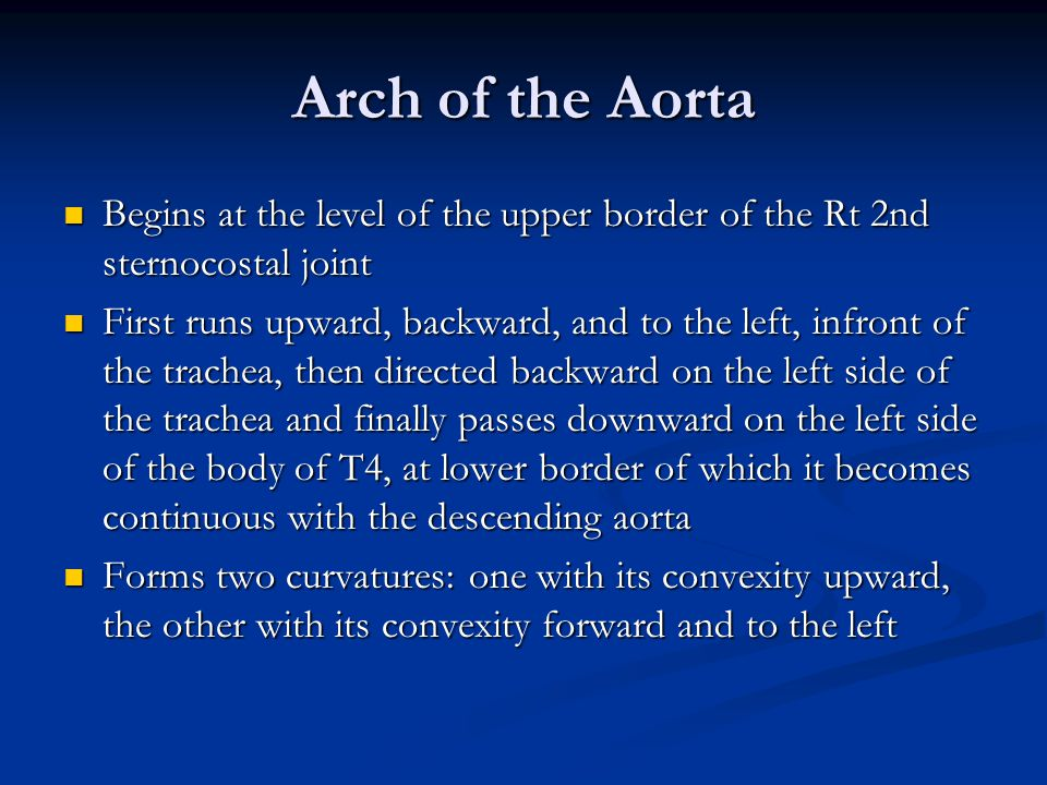 Arch of the Aorta Begins at the level of the upper border of the Rt 2nd sternocostal joint.
