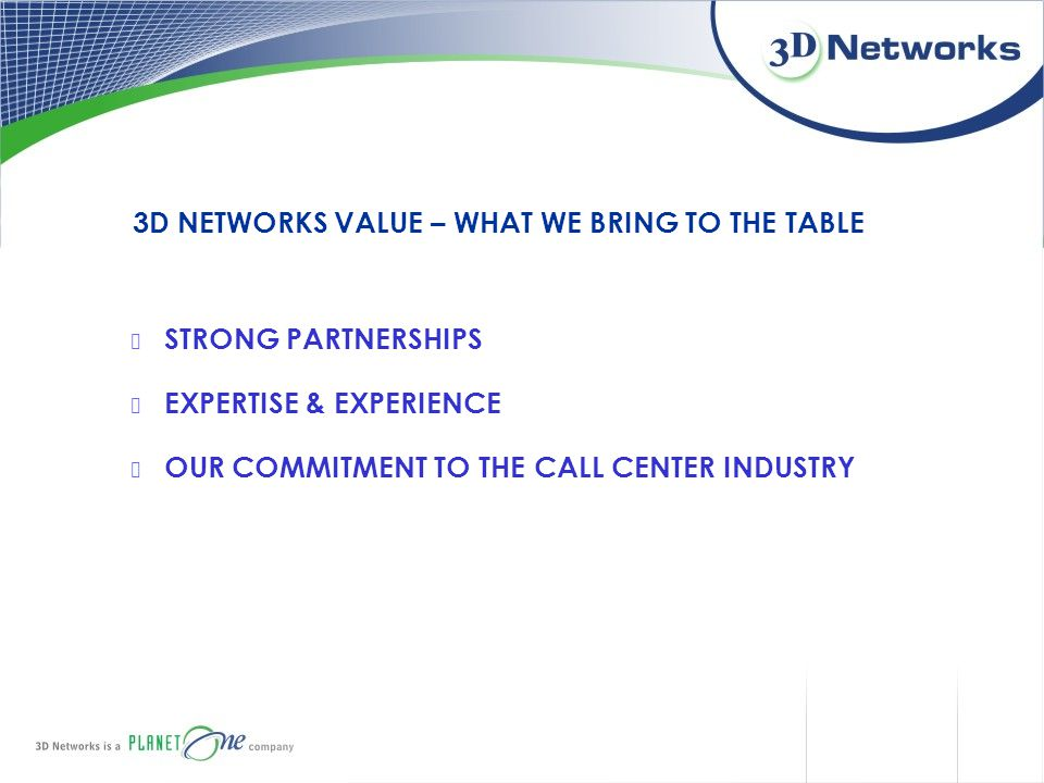 3D NETWORKS VALUE – WHAT WE BRING TO THE TABLE