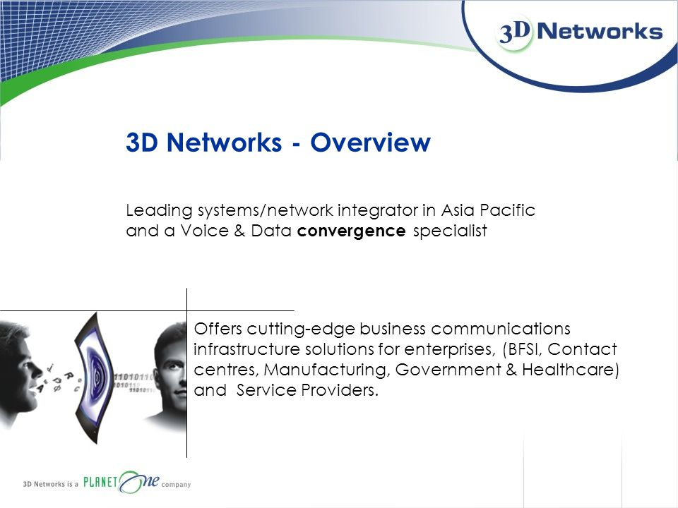 3D Networks - Overview Leading systems/network integrator in Asia Pacific and a Voice & Data convergence specialist.