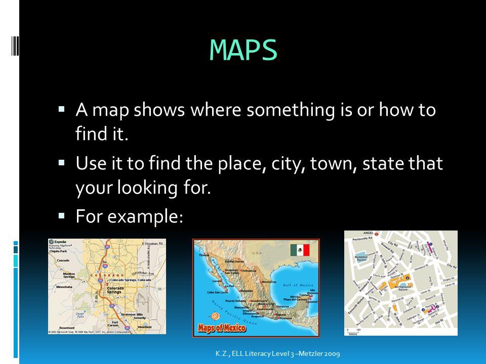 MAPS A map shows where something is or how to find it.