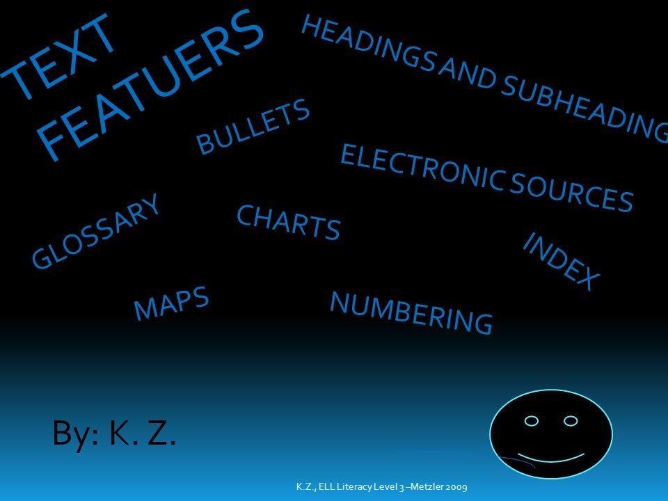 TEXT FEATUERS By: K. Z. HEADINGS AND SUBHEADING BULLETS