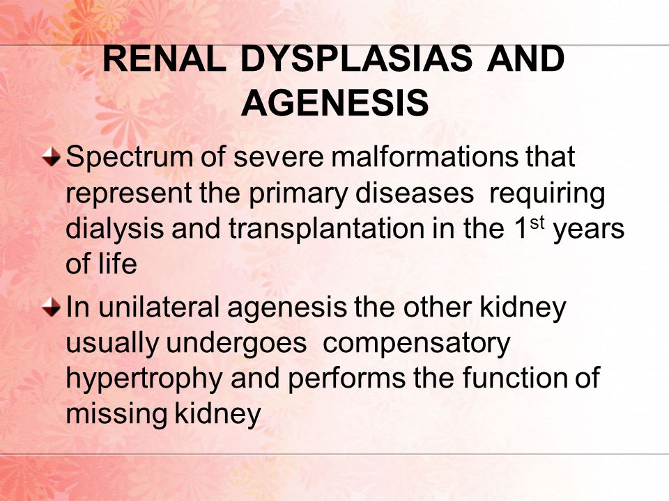 RENAL DYSPLASIAS AND AGENESIS