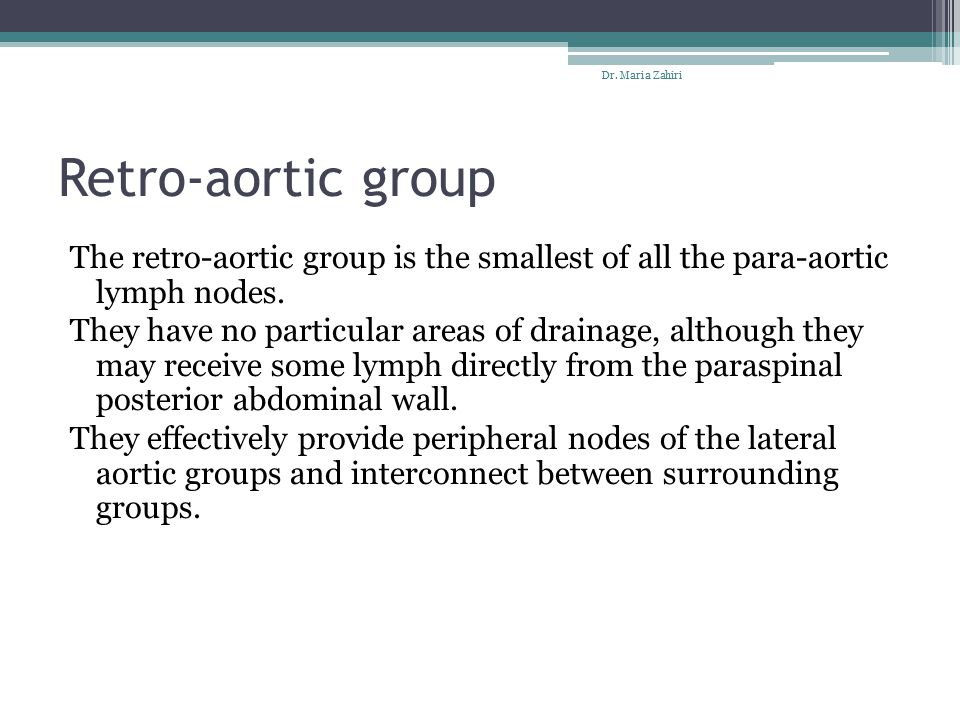Dr. Maria Zahiri Retro-aortic group. The retro-aortic group is the smallest of all the para-aortic lymph nodes.