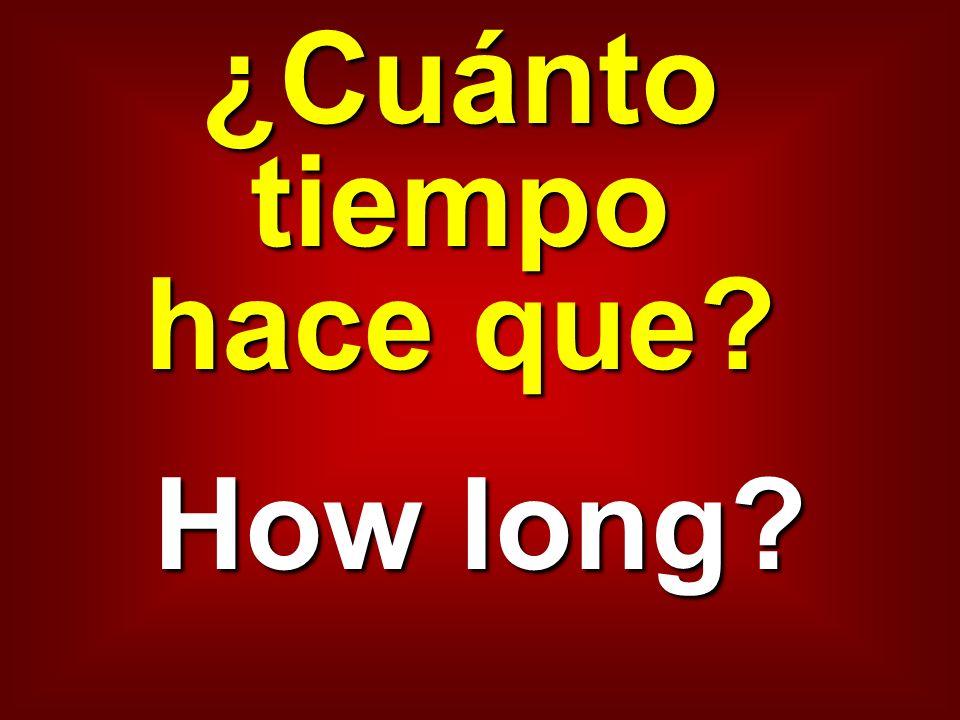 ¿Cuánto tiempo hace que