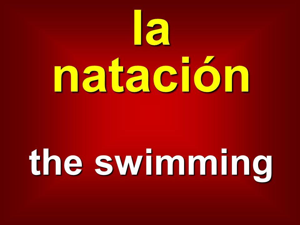 la natación the swimming