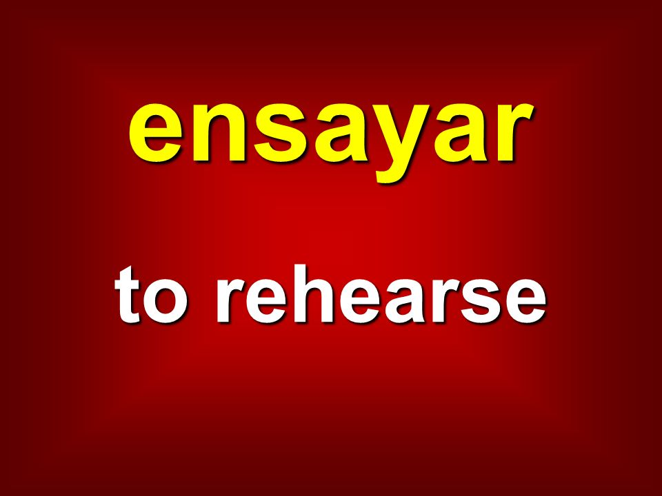 ensayar to rehearse