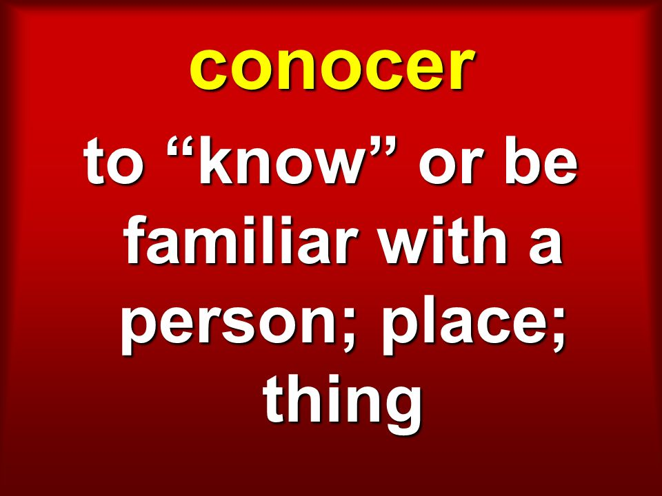 to know or be familiar with a person; place; thing