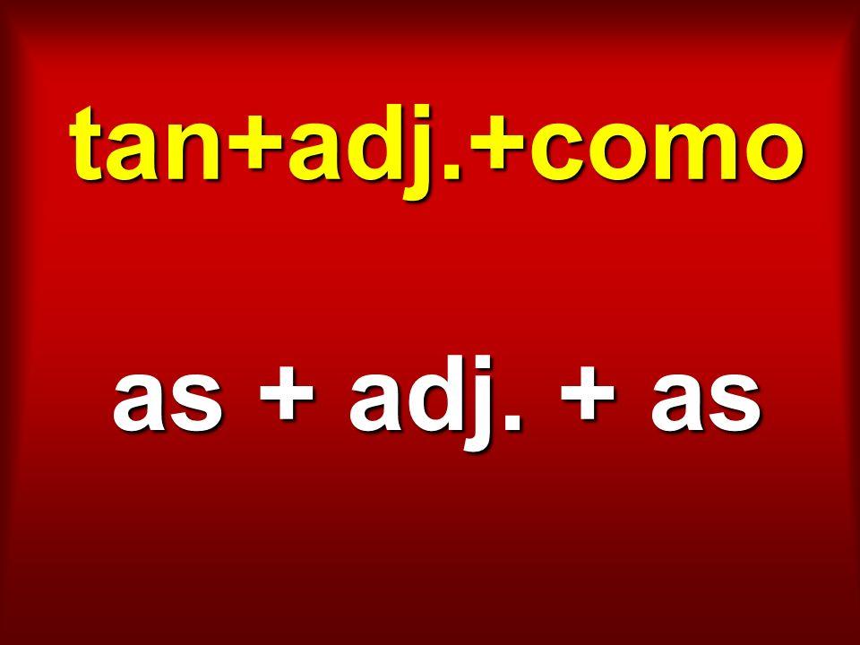 tan+adj.+como as + adj. + as