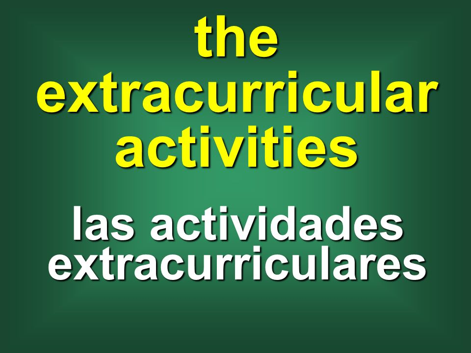 the extracurricular activities las actividades extracurriculares