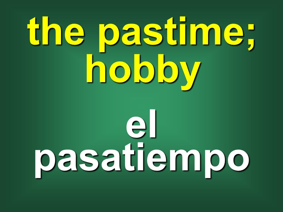 the pastime; hobby el pasatiempo
