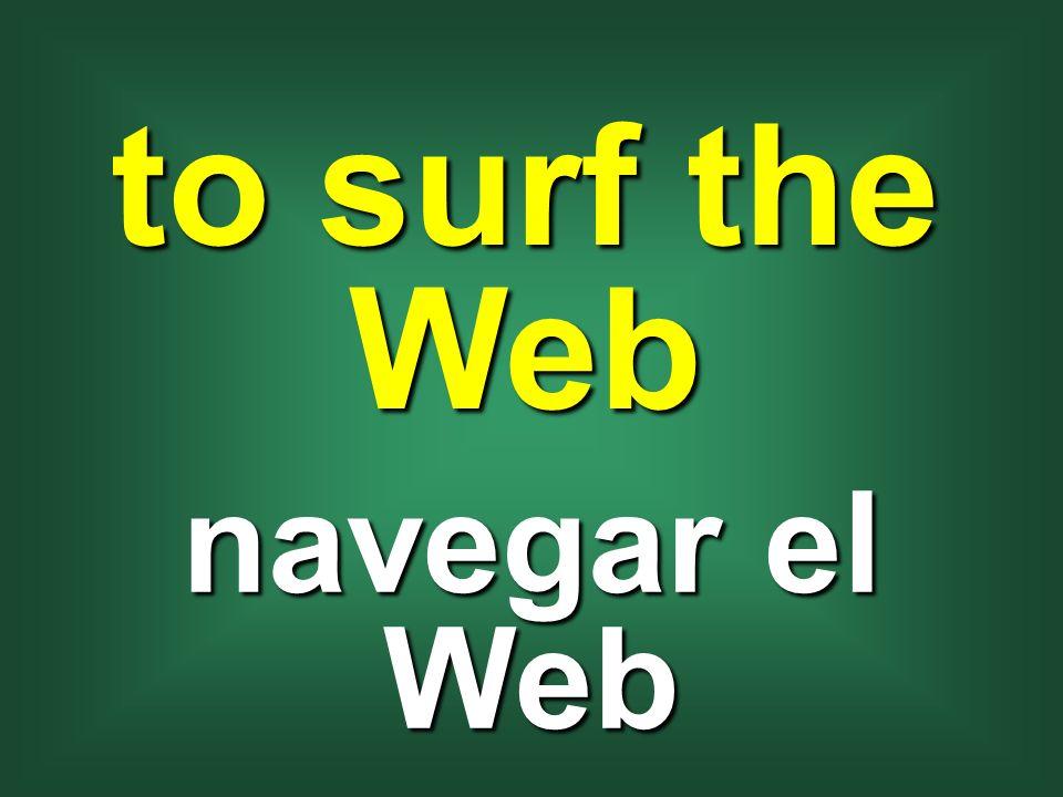 to surf the Web navegar el Web