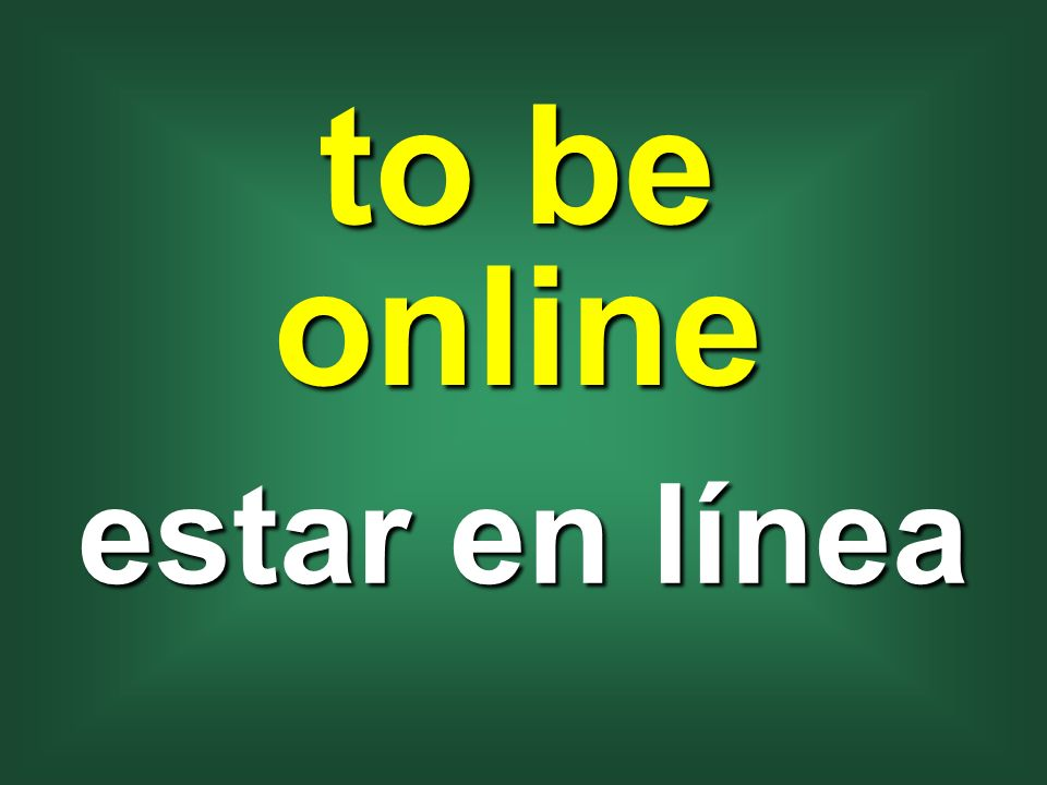 to be online estar en línea