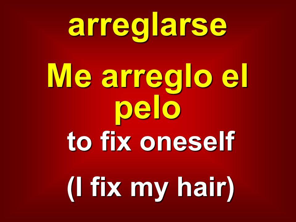 arreglarse Me arreglo el pelo