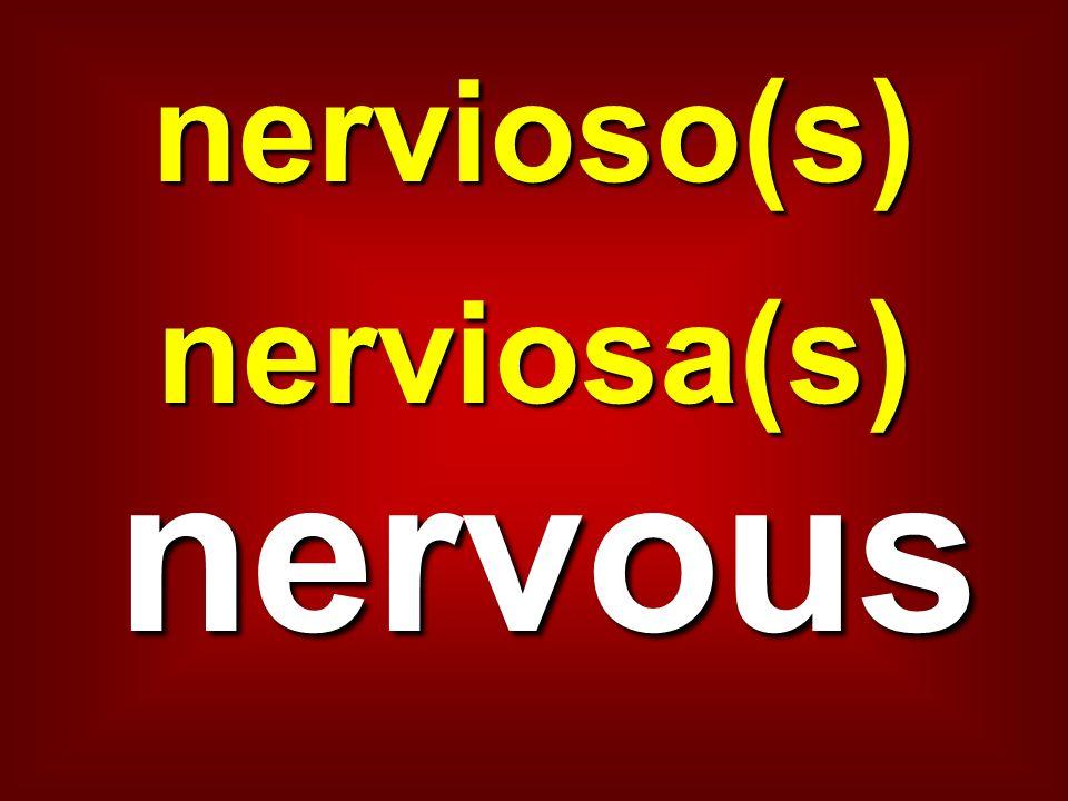 nervioso(s) nerviosa(s) nervous