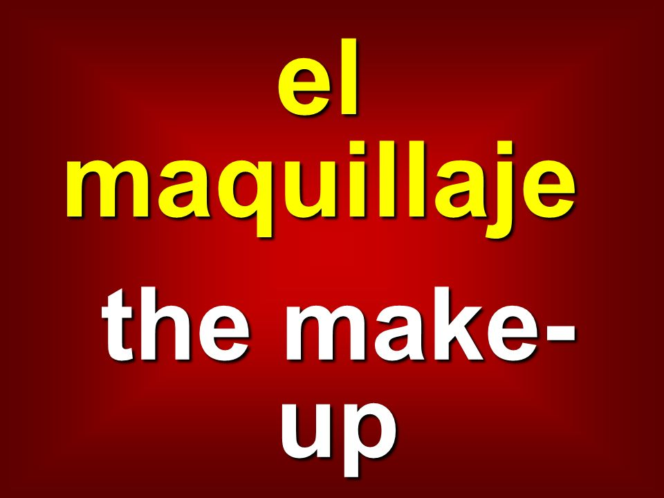el maquillaje the make-up