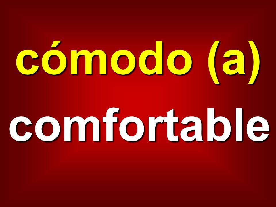 cómodo (a) comfortable