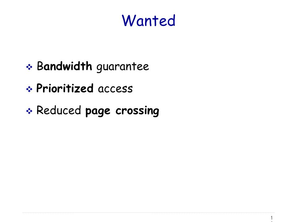 Wanted Bandwidth guarantee Prioritized access Reduced page crossing