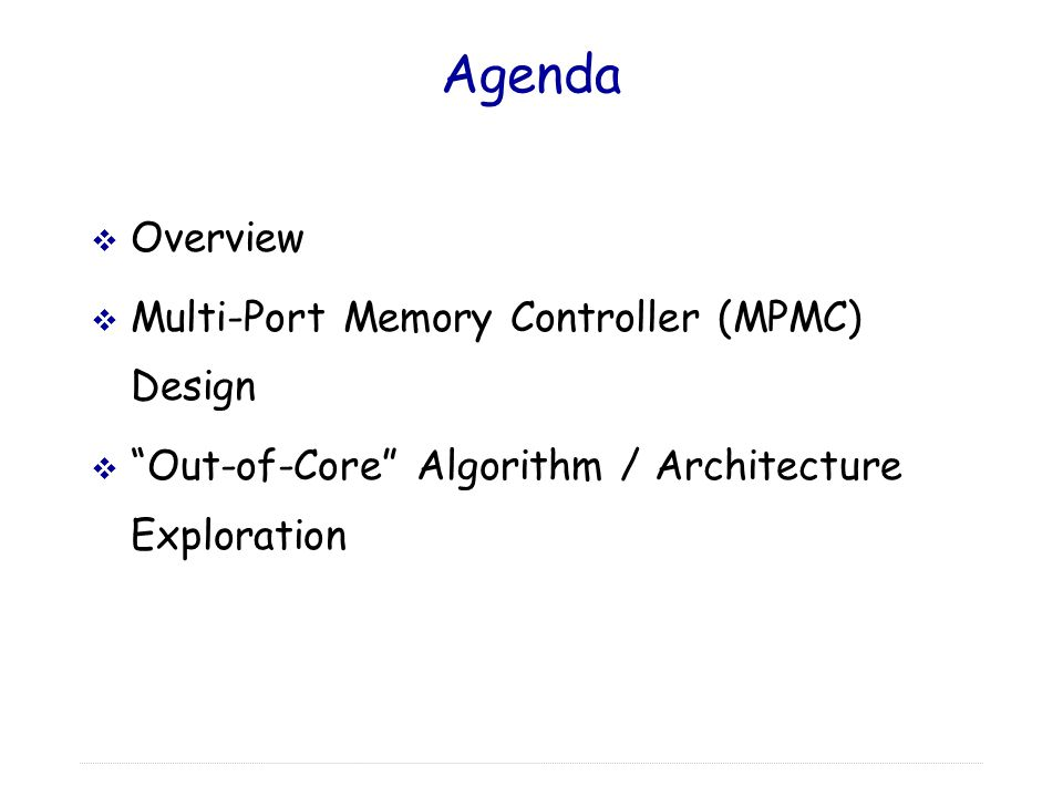 Agenda Overview Multi-Port Memory Controller (MPMC) Design
